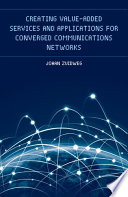 Creating Value Added Services and Applications for Converged Communications Networks Book
