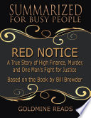 Red Notice   Summarized for Busy People  A True Story of High Finance  Murder  and One Man s Fight for Justice  Based on the Book by Bill Browder Book PDF