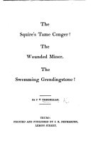 The Squire's Tame Conger! The Wounded Miner. The Swemming Grendingstone! (Three New Cornish Tales.).