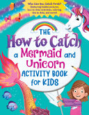 The How to Catch a Mermaid and Unicorn Activity Book for Kids
