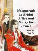 Masquerade in Bridal Attire and Marry the Prince