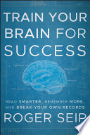 """Train Your Brain For Success: Read Smarter, Remember More, and Break Your Own Records"" by Roger Seip"