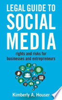 Legal Guide to Social Media  : Rights and Risks for Businesses and Entrepreneurs