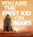 You Are the First Kid on Mars [Pdf/ePub] eBook