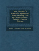 Mrs  Herbert s Scientific System of Dress Cutting  for Self Instruction   Primary Source Edition