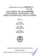 Proceedings of the Symposium on Polymeric Materials for Electronic Packaging and High Technology Applications