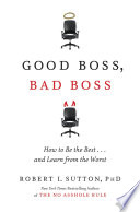 """""""Good Boss, Bad Boss: How to Be the Best... and Learn from the Worst"""" by Robert I. Sutton"""