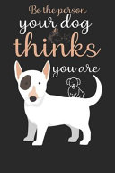 Be the Person Your Dog Thinks You Are  6x9 Lined Notebook  100 Page Journal for Dog Lovers