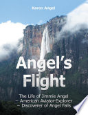 Angel s Flight  The Life of Jimmie Angel   American Aviator   Explorer   Discover of Angel Falls Book