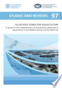 Allocated zones for aquaculture   A guide for the establishment of coastal zones dedicated to aquaculture in the Mediterranean and the Black Sea
