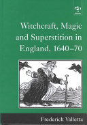 Witchcraft Magic And Superstition In England 1640 70