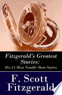 Fitzgerald s Greatest Stories  His 13 Most Notable Short Stories  Bernice Bobs Her Hair   The Curious Case of Benjamin Button   The Diamond as Big as the Ritz   Winter Dreams   Babylon Revisited and more