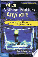 """When Nothing Matters Anymore: A Survival Guide for Depressed Teens"" by Bev Cobain"