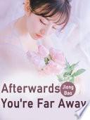 Afterwards  You re Far Away