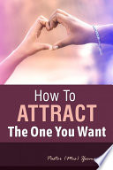 How to Attract the One You Want Book