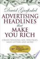 """Advertising Headlines That Make You Rich: Create Winning Ads, Web Pages, Sales Letters and More"" by David Garfinkel"