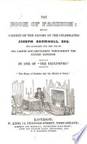 The Book of Fashion  Being a Digest of the Axioms of the Celebrated Joseph  sic  Brummell Esq      By One of    the Exclusives     Book