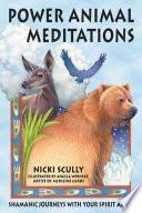 Power Animal Meditations  : Shamanic Journeys with Your Spirit Allies