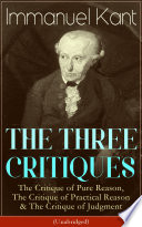 The Three Critiques The Critique Of Pure Reason The Critique Of Practical Reason The Critique Of Judgment Unabridged