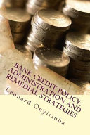 Bank Credit Policy  Administration and Remedial Strategies Book