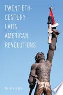 Twentieth Century Latin American Revolutions