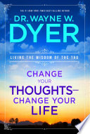 """Change Your Thoughts, Change Your Life: Living the Wisdom of the Tao"" by Dr. Wayne W. Dyer"