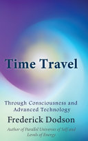Time Travel Through Consciousness and Advanced Technology
