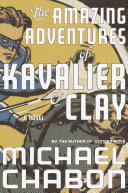 The amazing adventures of Kavalier and Clay: a novel