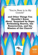 You re Nose Is in My Crotch  and Other Things You Shouldn t Know about Surprised by Hope