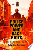 Police Power and Race Riots  : Urban Unrest in Paris and New York