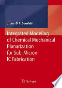 Integrated Modeling Of Chemical Mechanical Planarization For Sub Micron IC Fabrication