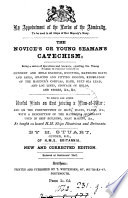 The novice s or young seaman s catechism  To which are added useful hints on first joining a man of war Book