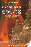 Jack London's Tales of Cannibals and Headhunters