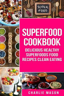 Superfood Cookbook Delicious Healthy Superfoods Food Recipes Clean Eating Book
