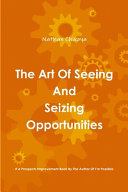 The Art Of Seeing And Seizing Opportunities Book PDF