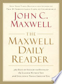 """""""The Maxwell Daily Reader: 365 Days of Insight to Develop the Leader Within You and Influence Those Around You"""" by John C. Maxwell"""