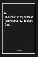 The Secret of My Success is My Hairspray   Richard Gere