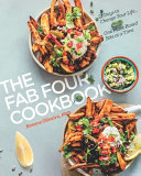 The Fab Four Cookbook  21 Days to Change Your Life    One Plant Based Bite at a Time