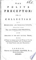 The Polite Preceptor  Or  A Collection of Entertaining and Instructive Essays  Selected from the Best English Writers  Etc Book