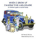 When I Grow Up I'm Going to Be a Millionaire (a Children's Guide to Mutual Funds)