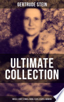 GERTRUDE STEIN Ultimate Collection  Novels  Short Stories  Poems  Plays  Essays   Memoirs