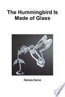 The Hummingbird Is Made Of Glass