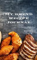 My Bread Recipe Journal