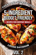 Cheap and Wicked Good  Vol  2  5 Ingredient Budget Friendly Recipes for Everyday Meals Book