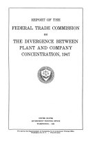 Report of the Federal Trade Commission on the Divergence Between Plant and Company Concentration  1947