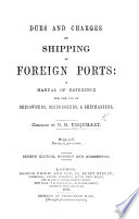 Dues and Charges on Shipping in Foreign Ports  a manual of reference for the use of shipowners  shipbrokers  and shipmasters  Compiled by G  D  U