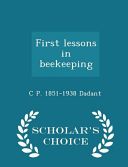 First Lessons in Beekeeping   Scholar s Choice Edition