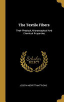 The Textile Fibers  Their Physical  Microscopical And Chemical Properties Book