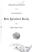 Transactions of the California State Agricultural Society, During the Year ...