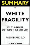 SUMMARY Of White Fragility: Why It's So Hard For White People To Talk About Racism Pdf/ePub eBook
